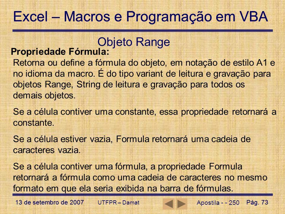 Excel – Macros e Programação em VBA 13 de setembro de 2007Pág. 73 Excel – Macros e Programação em VBA 13 de setembro de 2007Pág. 73 UTFPR – Damat Apos