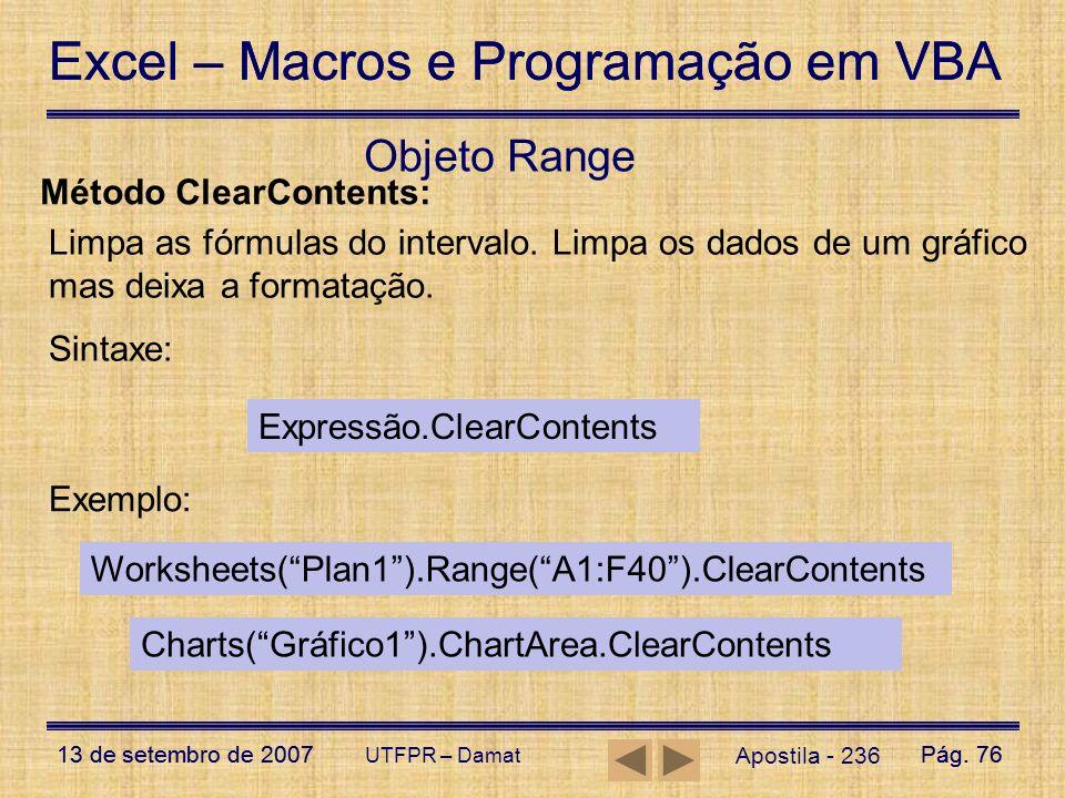 Excel – Macros e Programação em VBA 13 de setembro de 2007Pág. 76 Excel – Macros e Programação em VBA 13 de setembro de 2007Pág. 76 UTFPR – Damat Apos