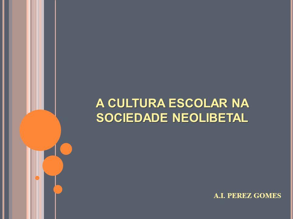 A CULTURA ESCOLAR NA SOCIEDADE NEOLIBERAL I.CULTURA CRÍTICA II.CULTURA SOCIAL III.CULTURA INSTITUCIONAL IV.CULTURA EXPERIENCIAL V.CULTURA ACADÊMICA