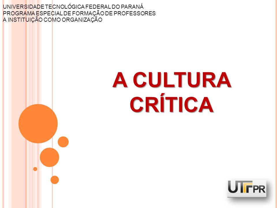 Cultura Crítica Auto cultura ou cultura intelectual A Cultura crítica evolui e se transforma ao longo do tempo e é diferente para os diferentes grupos.