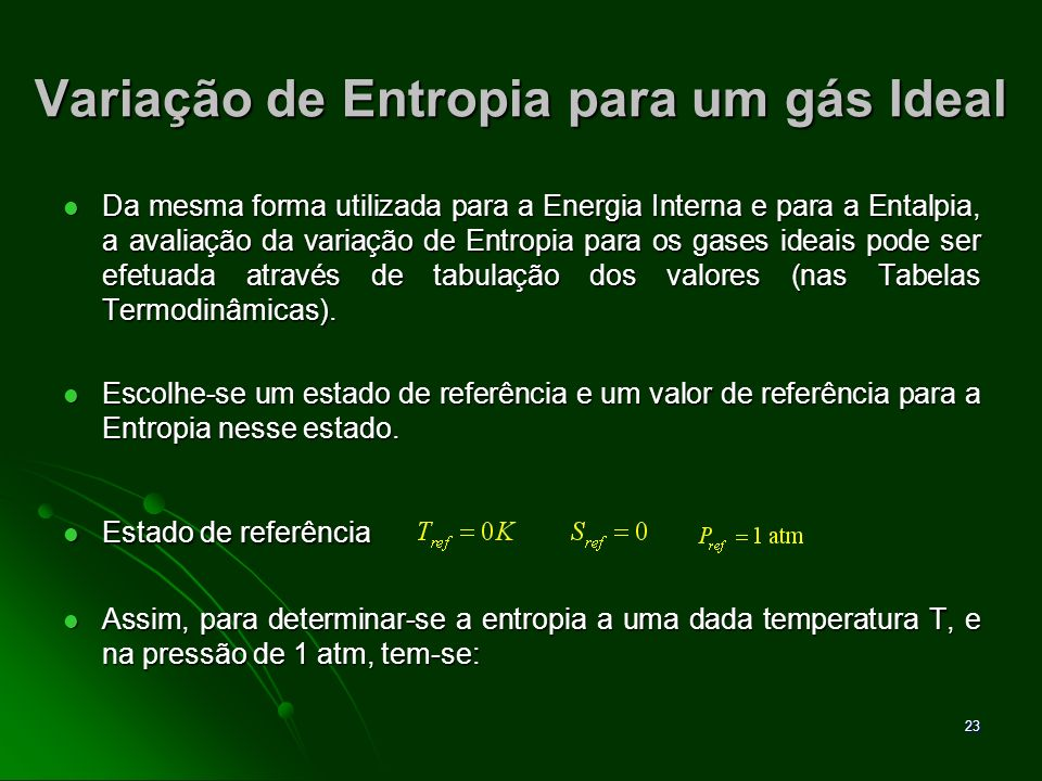24 Variação de Entropia para um gás Ideal Como a pressão está fixada em 1 atm, s o depende somente da temperatura.