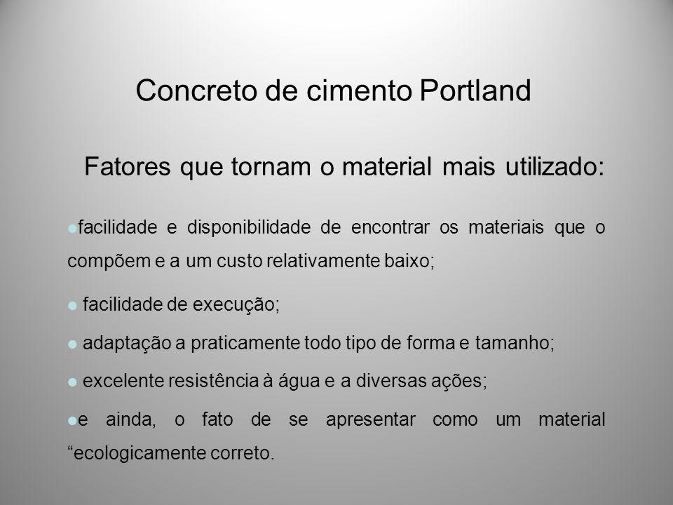 Concreto de cimento Portland facilidade e disponibilidade de encontrar os materiais que o compõem e a um custo relativamente baixo; facilidade de exec