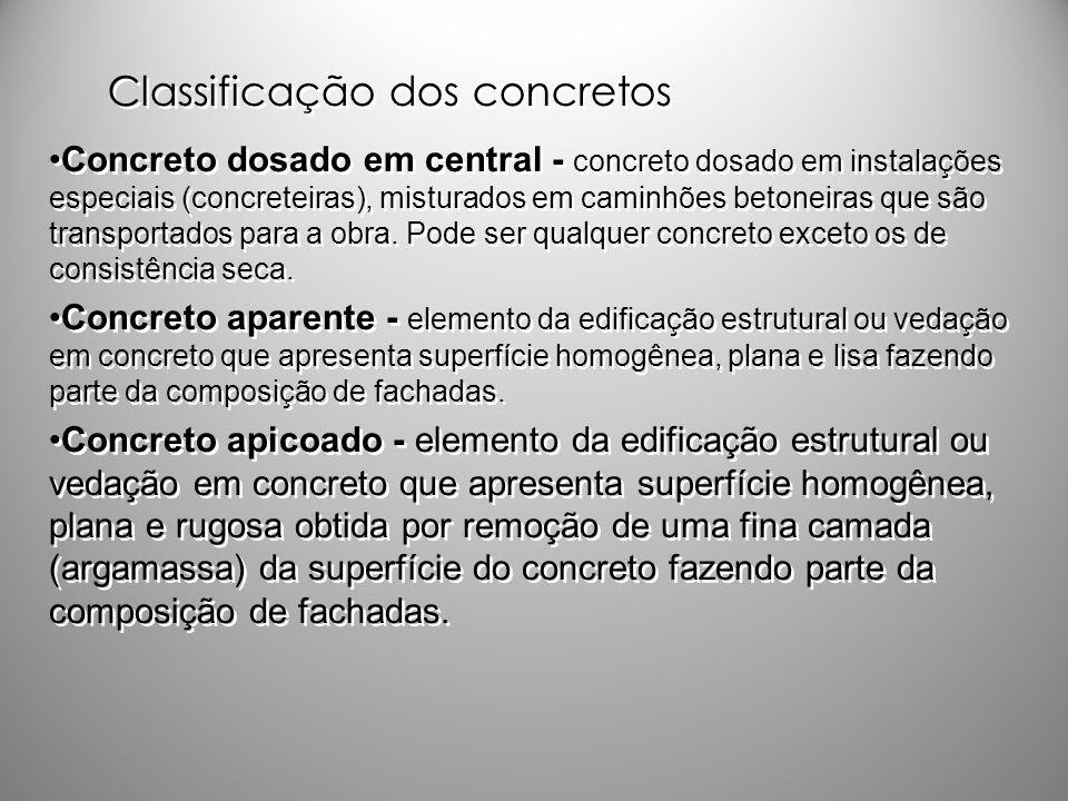 Classificação dos concretos Concreto dosado em central - concreto dosado em instalações especiais (concreteiras), misturados em caminhões betoneiras q