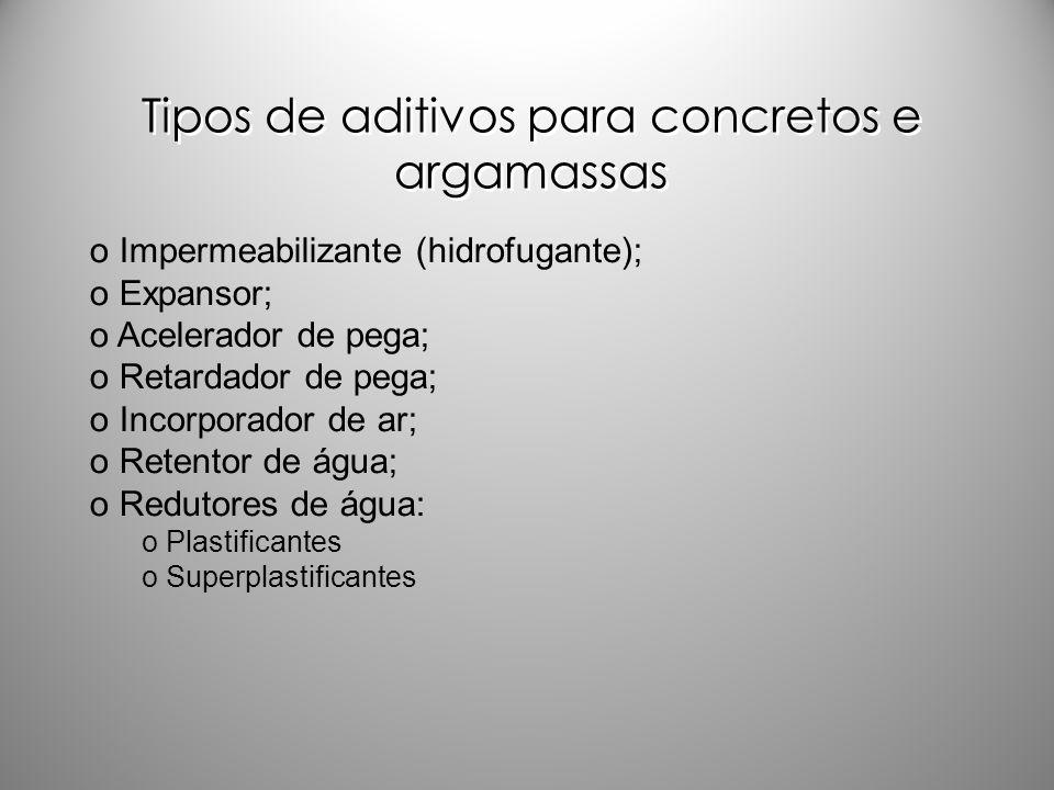Tipos de aditivos para concretos e argamassas o Impermeabilizante (hidrofugante); o Expansor; o Acelerador de pega; o Retardador de pega; o Incorporad