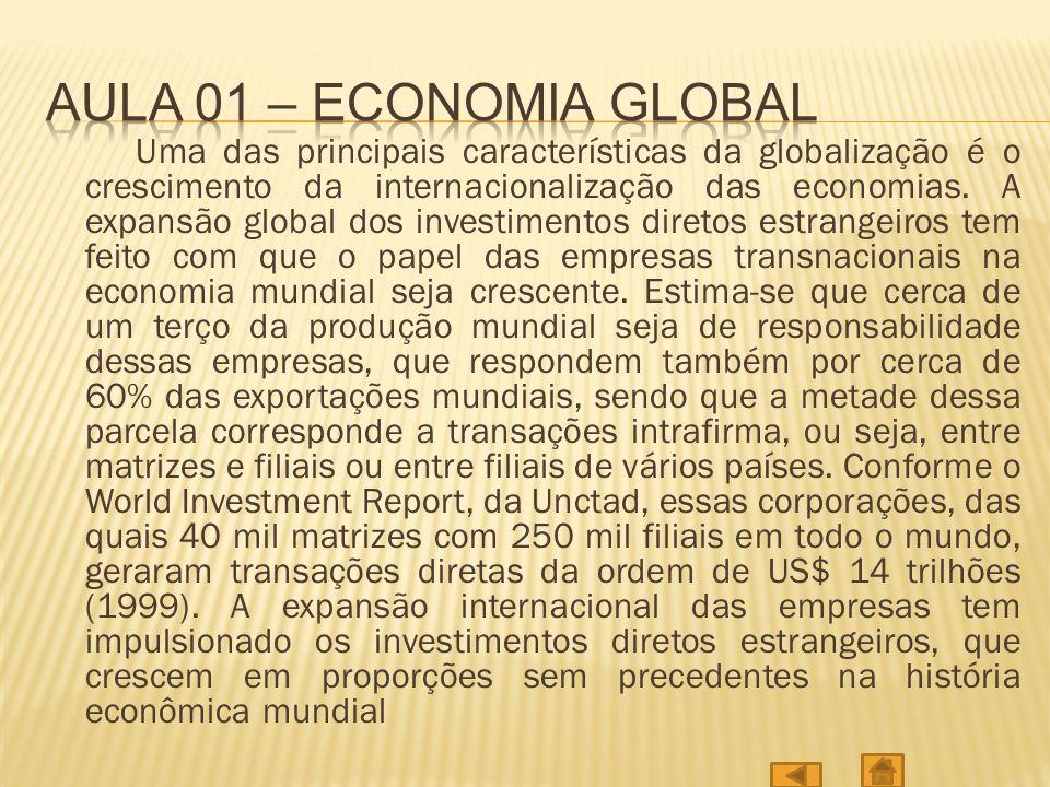 Uma das principais características da globalização é o crescimento da internacionalização das economias.
