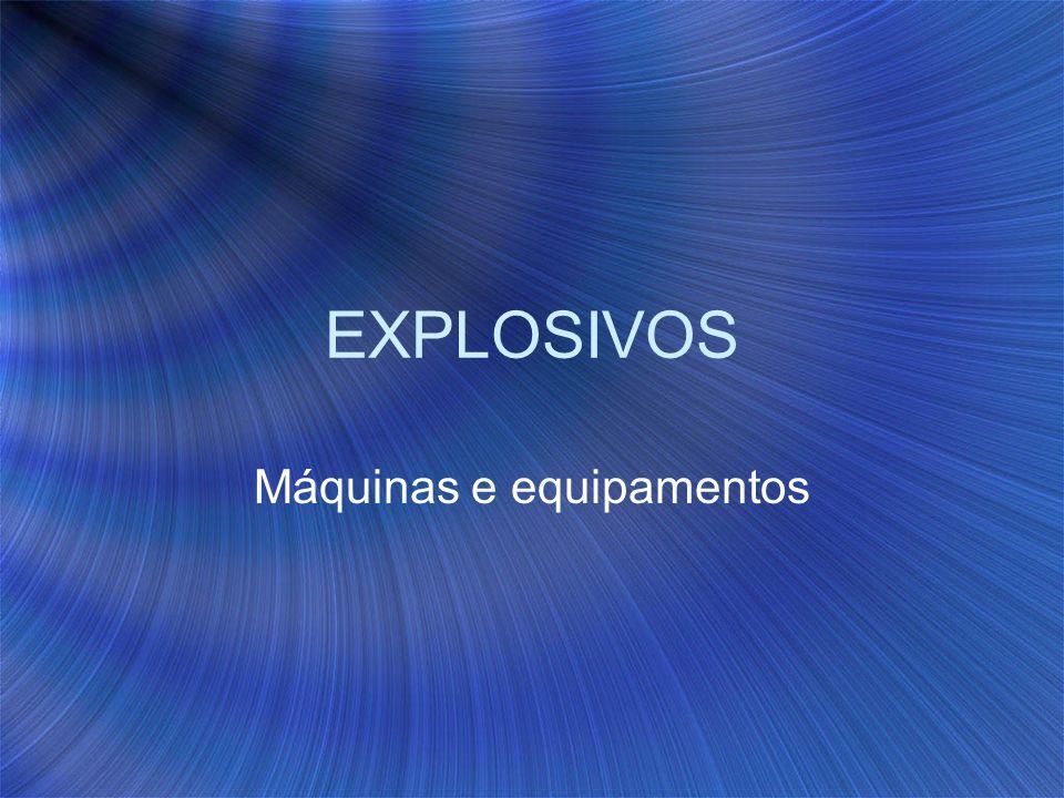 EXPLOSIVOS Máquinas e equipamentos