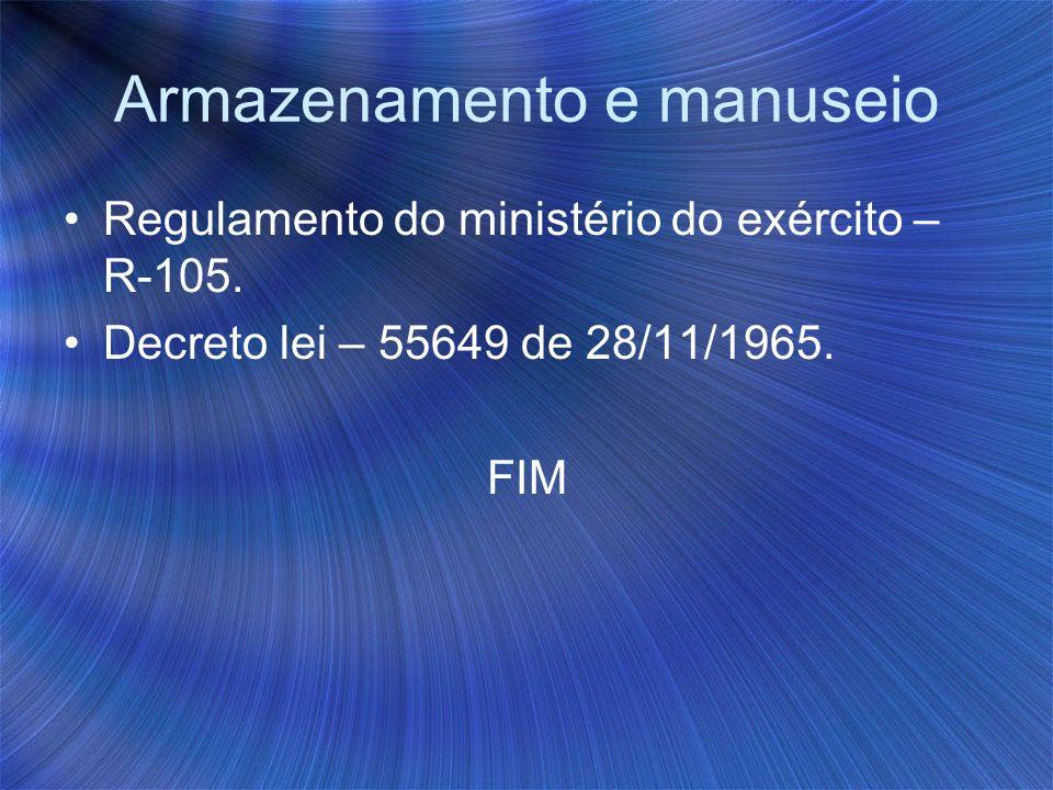 Armazenamento e manuseio Regulamento do ministério do exército – R-105. Decreto lei – 55649 de 28/11/1965. FIM