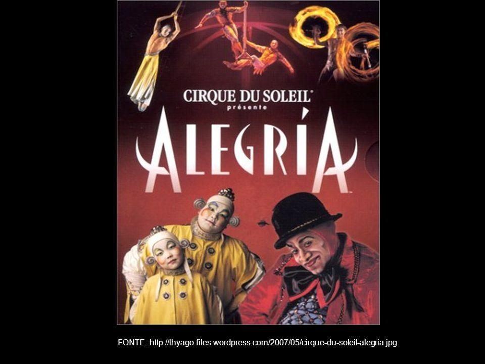 FONTE: http://thyago.files.wordpress.com/2007/05/cirque-du-soleil-alegria.jpg
