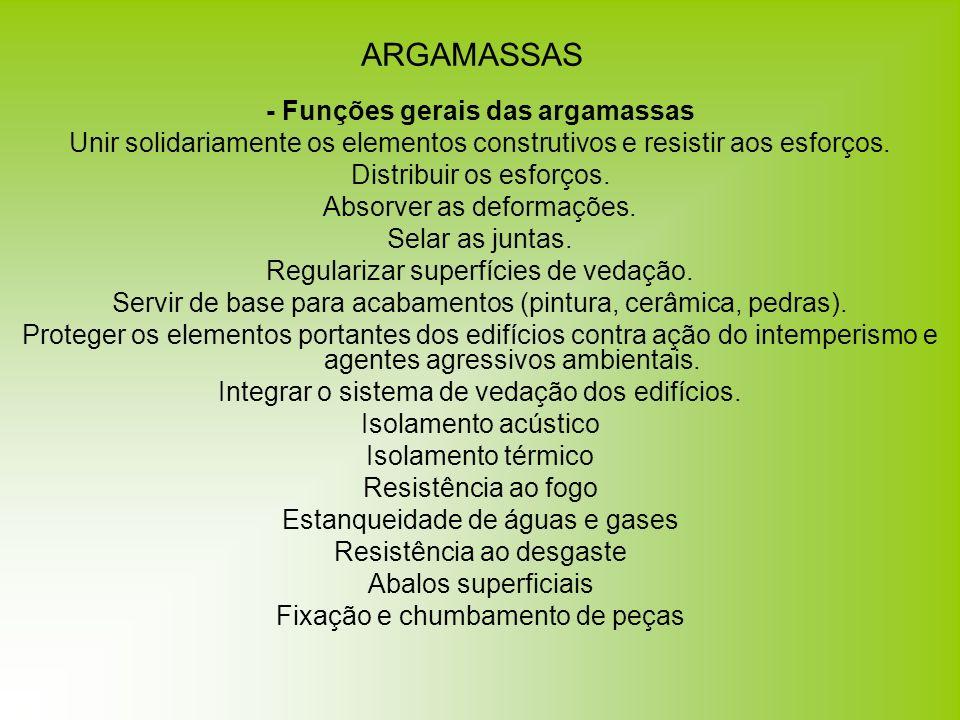 ARGAMASSAS - Funções gerais das argamassas Unir solidariamente os elementos construtivos e resistir aos esforços. Distribuir os esforços. Absorver as
