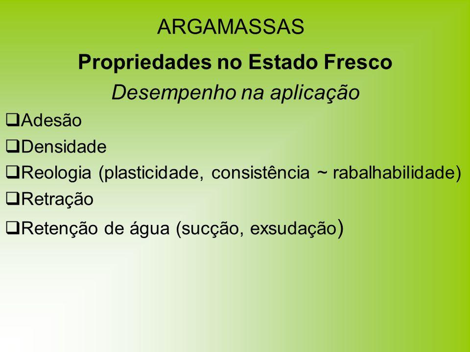 ARGAMASSAS Propriedades no Estado Fresco Desempenho na aplicação Adesão Densidade Reologia (plasticidade, consistência ~ rabalhabilidade) Retração Ret