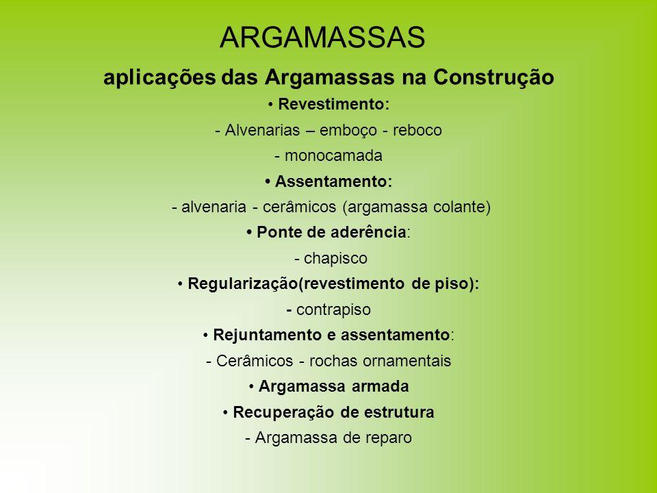ARGAMASSAS aplicações das Argamassas na Construção Revestimento: - Alvenarias – emboço - reboco - monocamada Assentamento: - alvenaria - cerâmicos (ar