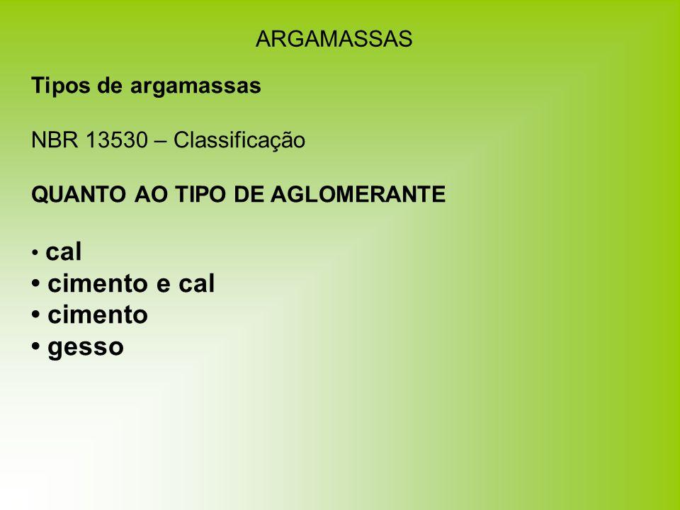ARGAMASSAS Tipos de argamassas NBR 13530 – Classificação QUANTO AO TIPO DE AGLOMERANTE cal cimento e cal cimento gesso