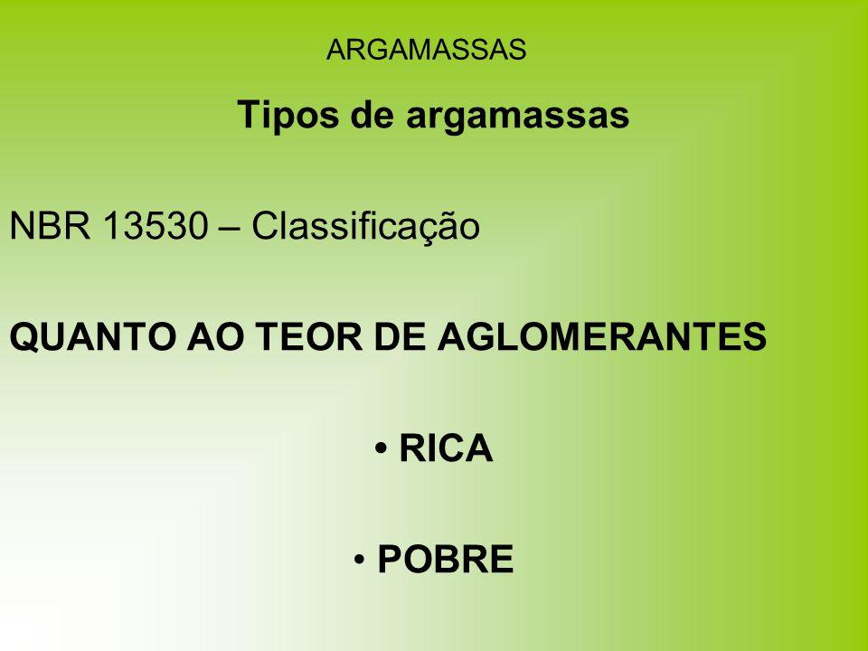 ARGAMASSAS Tipos de argamassas NBR 13530 – Classificação QUANTO AO TEOR DE AGLOMERANTES RICA POBRE