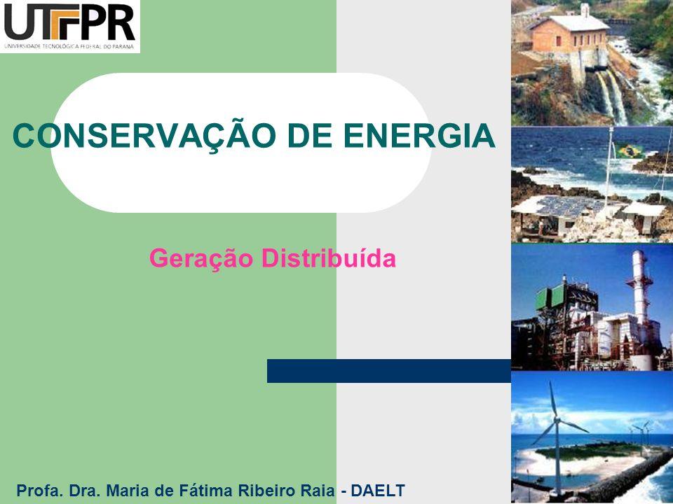 CONSERVAÇÃO DE ENERGIA Geração Distribuída Profa. Dra. Maria de Fátima Ribeiro Raia - DAELT