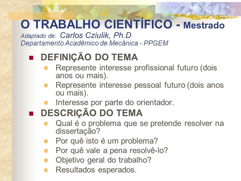 O TRABALHO CIENTÍFICO - Mestrado Adaptado de: Carlos Cziulik, Ph.D Departamento Acadêmico de Mecânica - PPGEM DEFINIÇÃO DO TEMA Represente interesse p