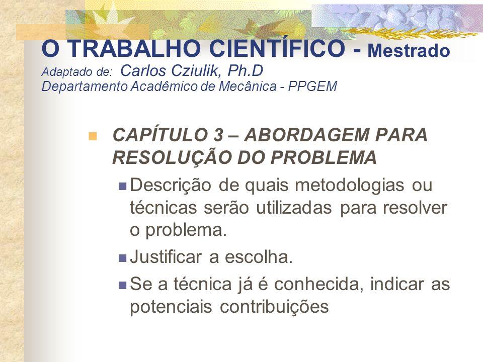 O TRABALHO CIENTÍFICO - Mestrado Adaptado de: Carlos Cziulik, Ph.D Departamento Acadêmico de Mecânica - PPGEM CAPÍTULO 3 – ABORDAGEM PARA RESOLUÇÃO DO
