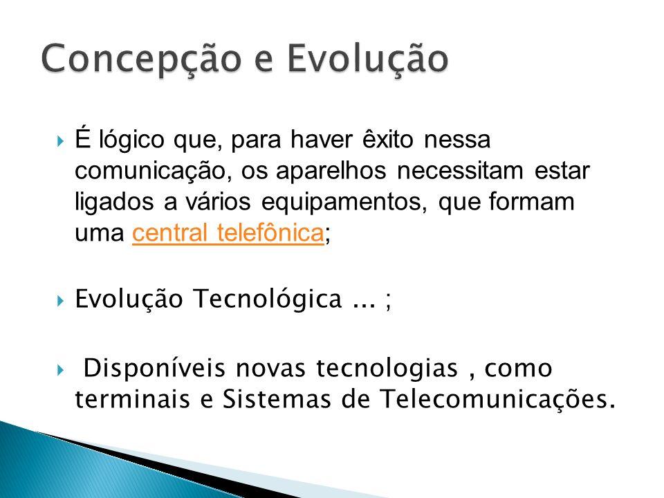 É lógico que, para haver êxito nessa comunicação, os aparelhos necessitam estar ligados a vários equipamentos, que formam uma central telefônica;centr