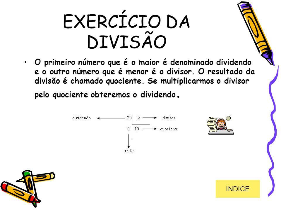 EXERCÍCIO DA DIVISÃO O primeiro número que é o maior é denominado dividendo e o outro número que é menor é o divisor. O resultado da divisão é chamado