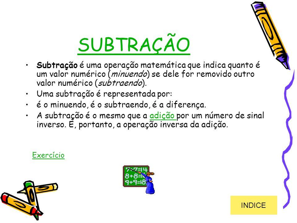 SUBTRAÇÃO Subtração é uma operação matemática que indica quanto é um valor numérico (minuendo) se dele for removido outro valor numérico (subtraendo).