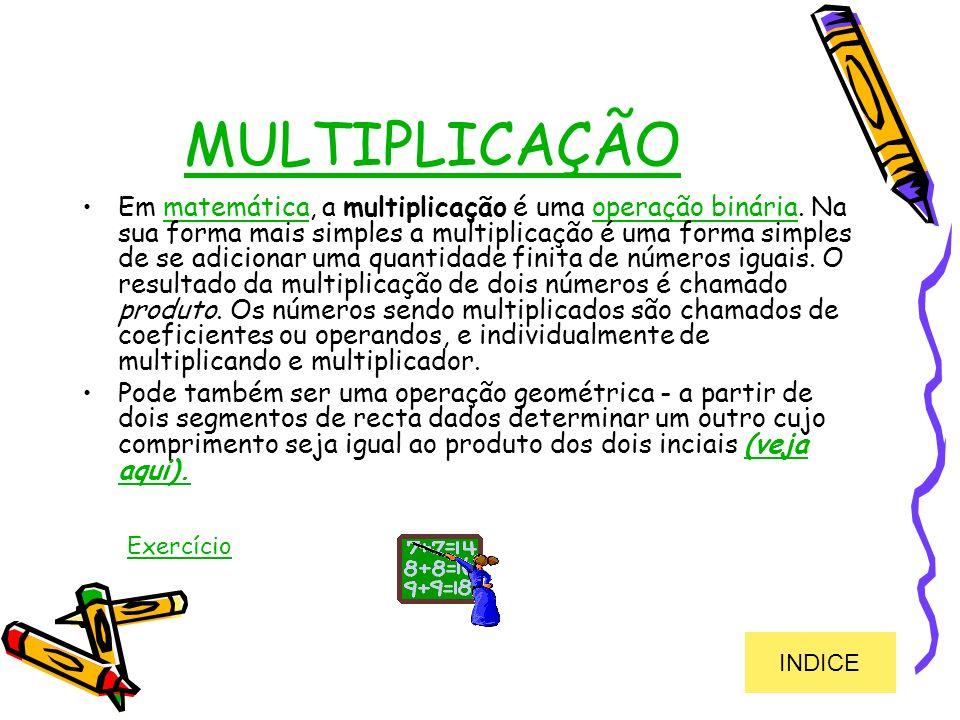 MULTIPLICAÇÃO Em matemática, a multiplicação é uma operação binária. Na sua forma mais simples a multiplicação é uma forma simples de se adicionar uma