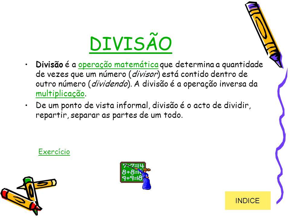 DIVISÃO Divisão é a operação matemática que determina a quantidade de vezes que um número (divisor) está contido dentro de outro número (dividendo). A