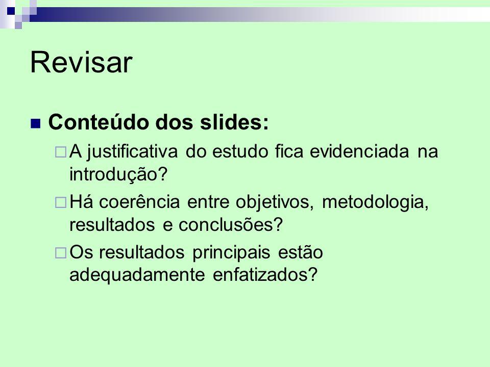 Revisar Conteúdo dos slides: A justificativa do estudo fica evidenciada na introdução? Há coerência entre objetivos, metodologia, resultados e conclus
