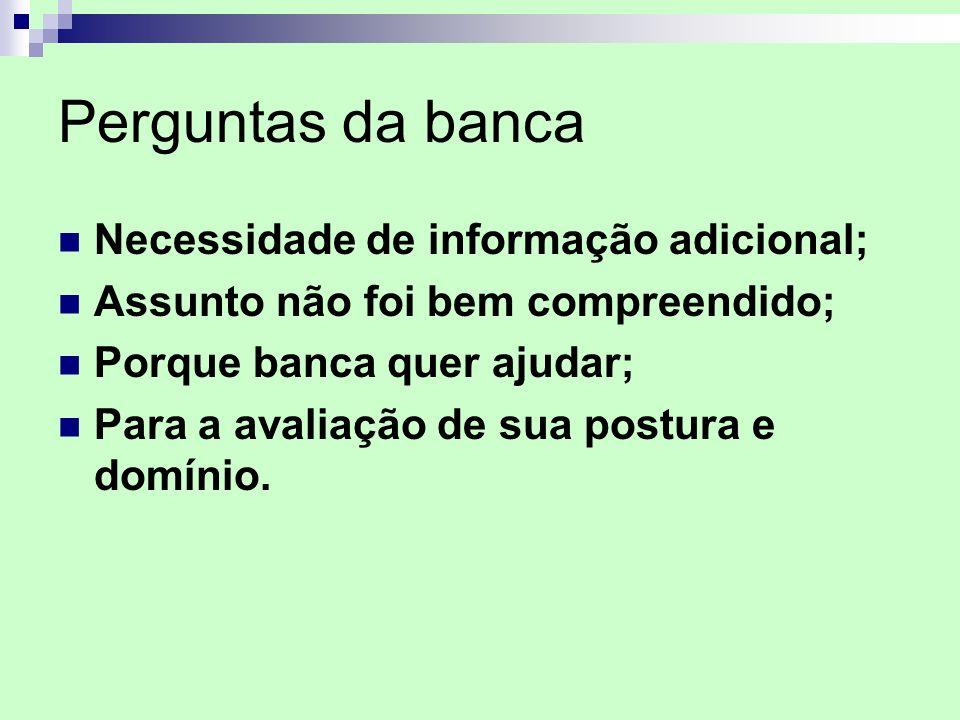Perguntas da banca Necessidade de informação adicional; Assunto não foi bem compreendido; Porque banca quer ajudar; Para a avaliação de sua postura e