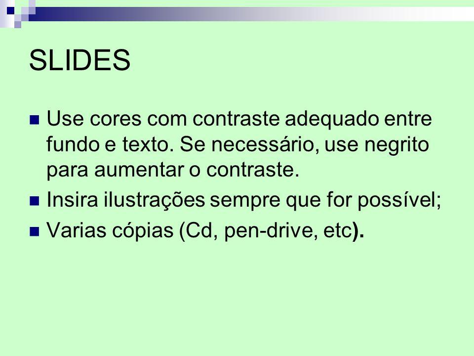 SLIDES Use cores com contraste adequado entre fundo e texto. Se necessário, use negrito para aumentar o contraste. Insira ilustrações sempre que for p