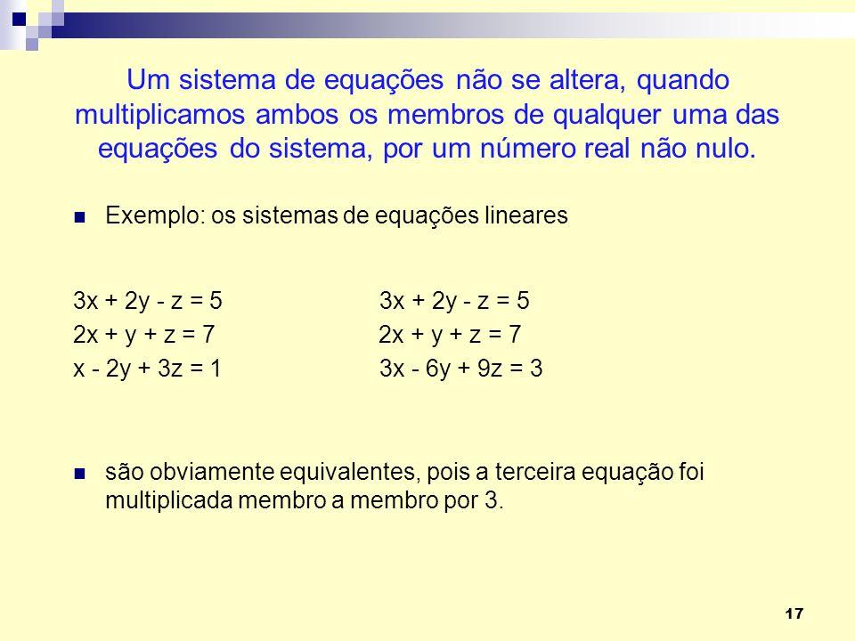17 Um sistema de equações não se altera, quando multiplicamos ambos os membros de qualquer uma das equações do sistema, por um número real não nulo. E