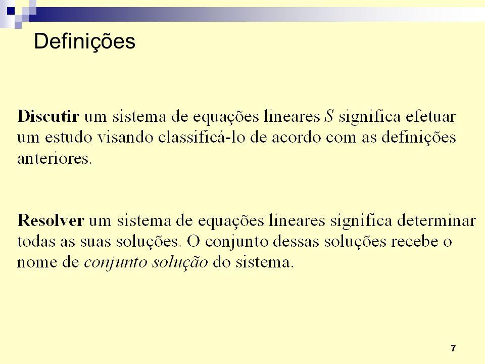 18 Um sistema de equações lineares não se altera, quando substituímos uma equação do sistema por sua soma com outra linha multiplicada por uma constante diferente de zero.
