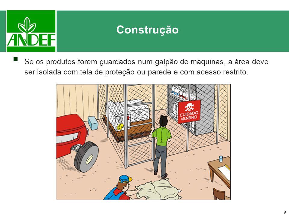 6 Se os produtos forem guardados num galpão de máquinas, a área deve ser isolada com tela de proteção ou parede e com acesso restrito.