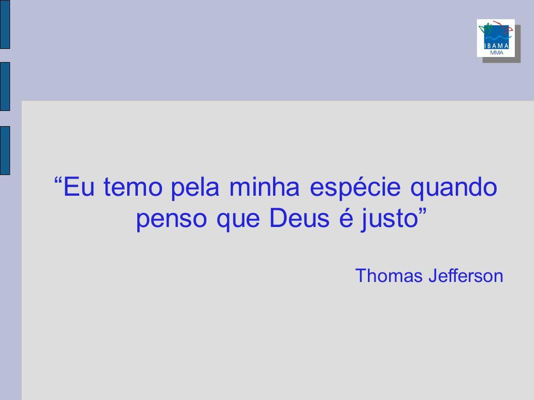 Eu temo pela minha espécie quando penso que Deus é justo Thomas Jefferson