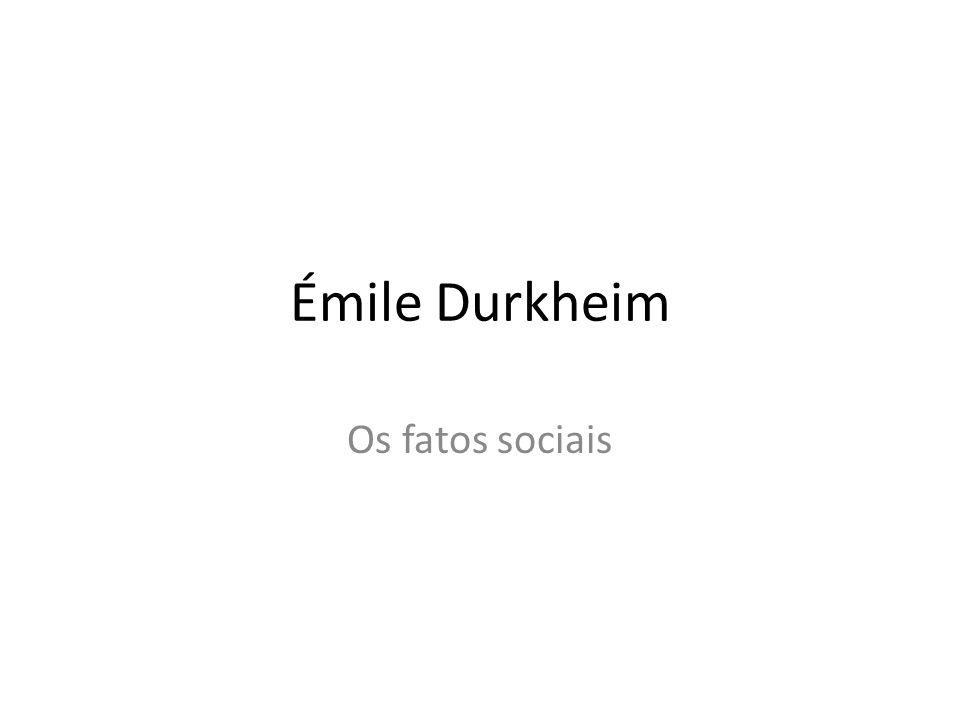 Émile Durkheim Os fatos sociais