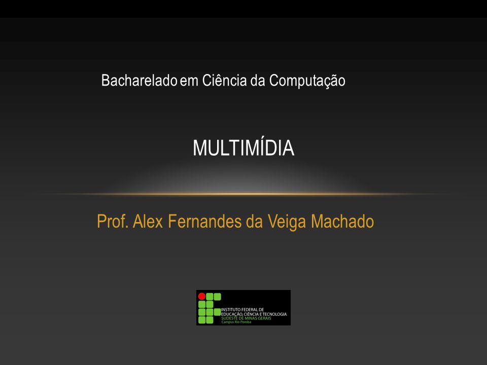 Prof. Alex Fernandes da Veiga Machado MULTIMÍDIA Bacharelado em Ciência da Computação