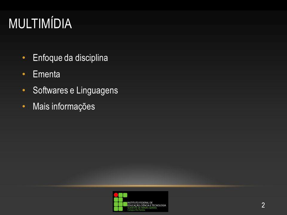 MULTIMÍDIA Enfoque da disciplina Ementa Softwares e Linguagens Mais informações 2