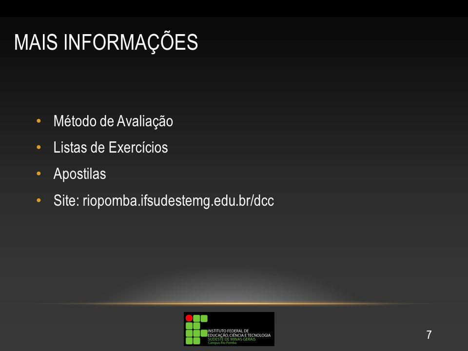 MAIS INFORMAÇÕES Método de Avaliação Listas de Exercícios Apostilas Site: riopomba.ifsudestemg.edu.br/dcc 7