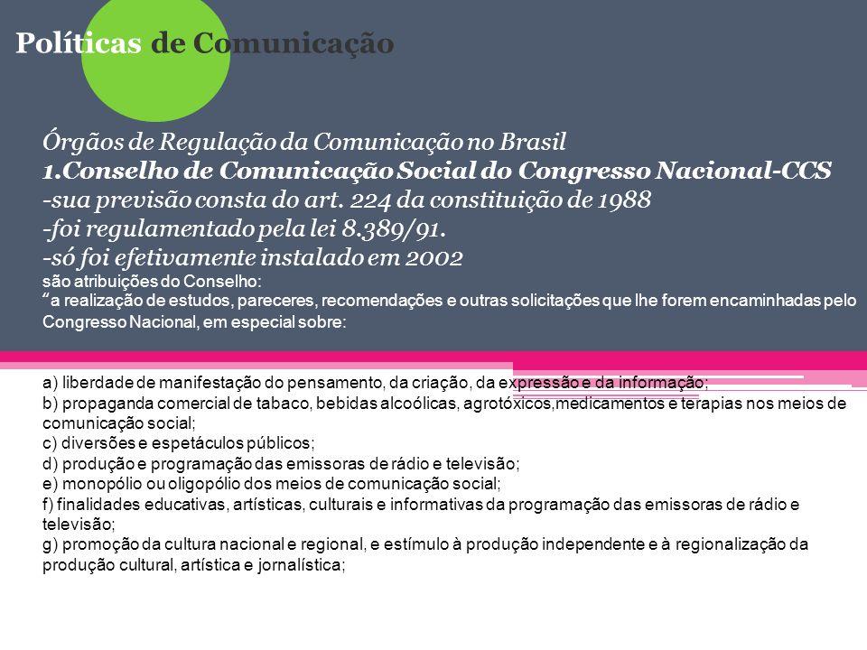 Políticas de Comunicação Aula 04 – Políticas Públicas de Comunicação Órgãos de Regulação da Comunicação no Brasil 1.Conselho de Comunicação Social do