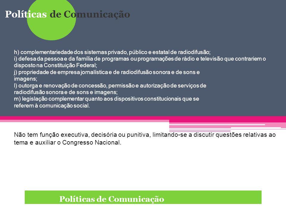 Políticas de Comunicação h) complementariedade dos sistemas privado, público e estatal de radiodifusão; i) defesa da pessoa e da família de programas