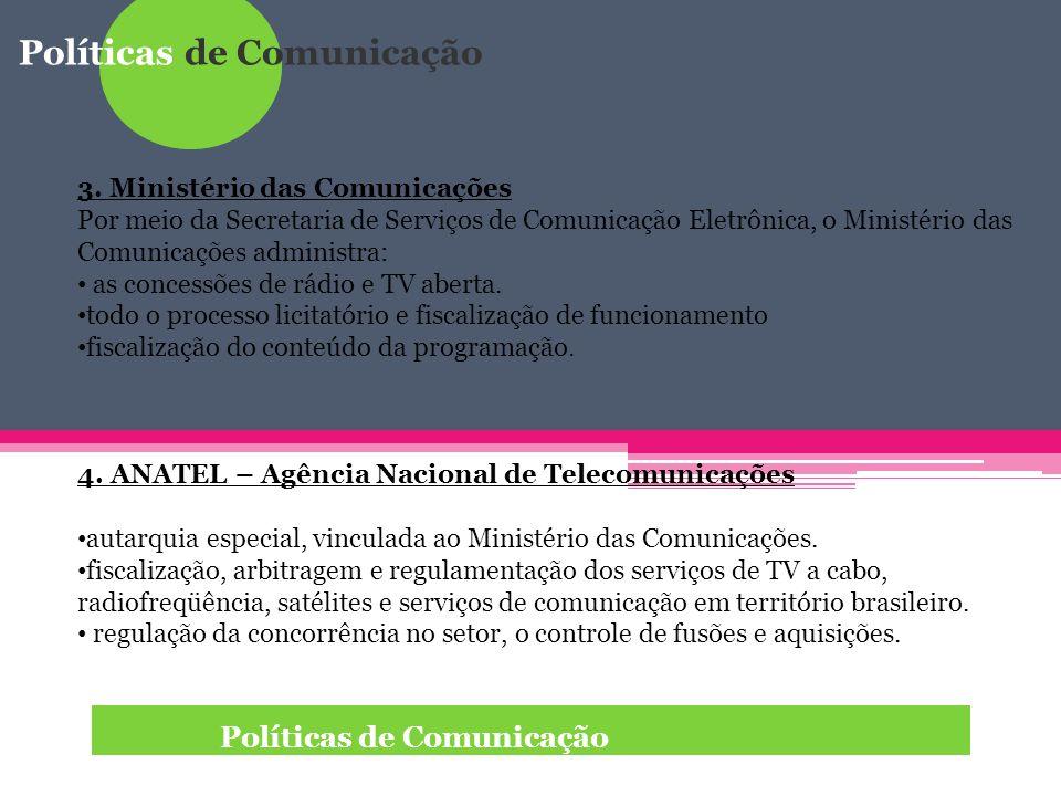 Políticas de Comunicação 3. Ministério das Comunicações Por meio da Secretaria de Serviços de Comunicação Eletrônica, o Ministério das Comunicações ad