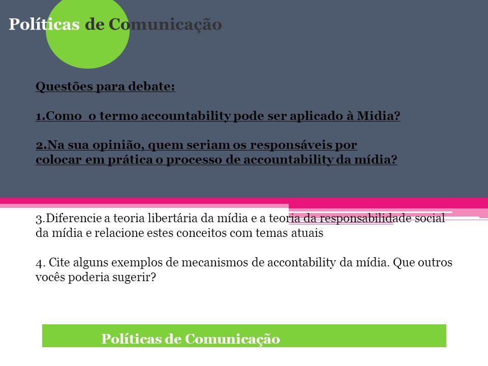 Políticas de Comunicação Questões para debate: 1.Como o termo accountability pode ser aplicado à Midia? 2.Na sua opinião, quem seriam os responsáveis