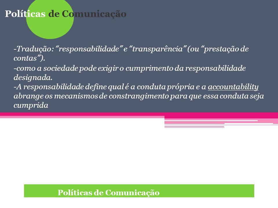 Políticas de Comunicação Em relação à mídia, accontability é entendido como: Responsabilidade dos profissionais e veículos de comunicação de constituir espaços públicos democráticos de discussão.