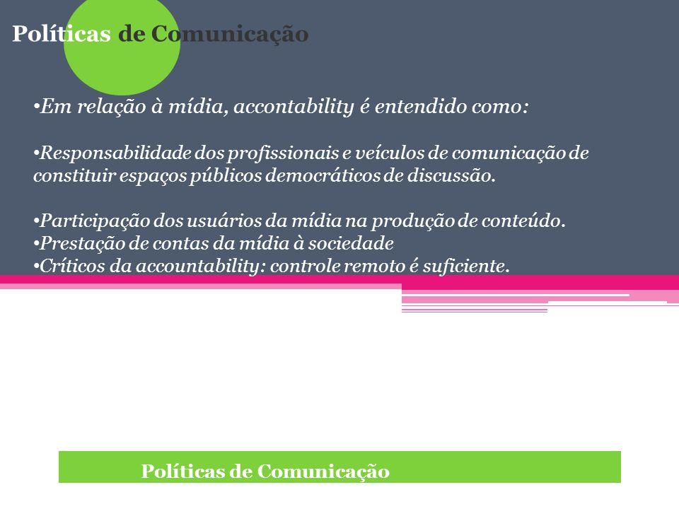 Políticas de Comunicação Mecanismos de accountability : -proteger e promover a liberdade de mídia; -prevenir ou limitar os danos que a mídia pode causar, -promover benefícios positivos da mídia para a sociedade.