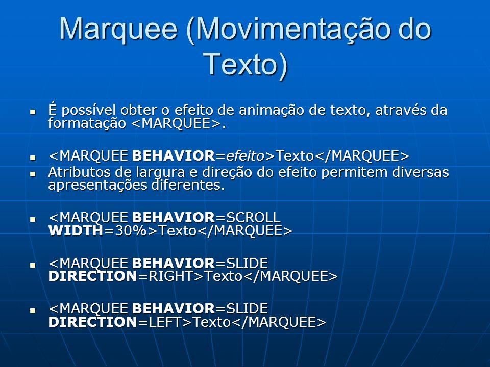 Marquee (Movimentação do Texto) É possível obter o efeito de animação de texto, através da formatação. É possível obter o efeito de animação de texto,
