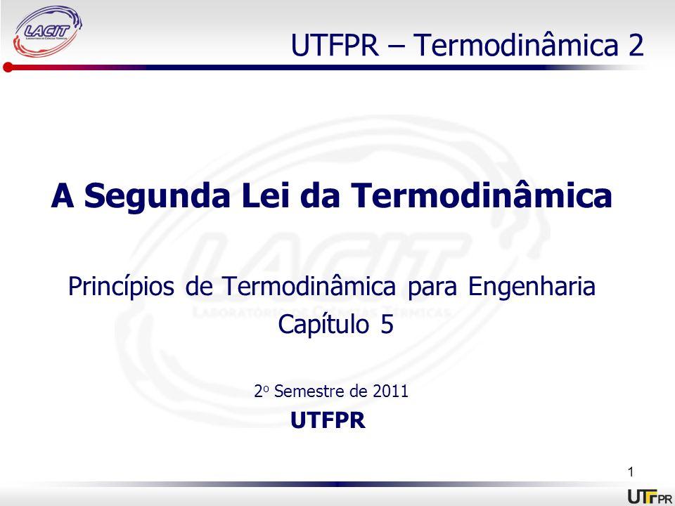 UTFPR – Termodinâmica 2 A Segunda Lei da Termodinâmica Princípios de Termodinâmica para Engenharia Capítulo 5 2 o Semestre de 2011 UTFPR 1