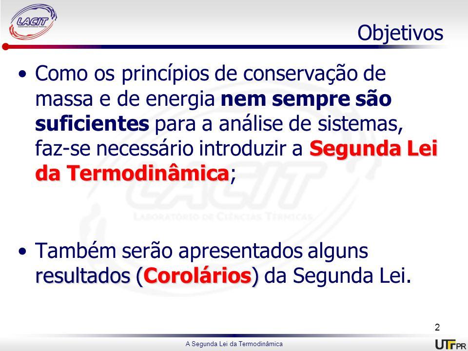 A Segunda Lei da Termodinâmica Objetivos Segunda Lei da TermodinâmicaComo os princípios de conservação de massa e de energia nem sempre são suficiente