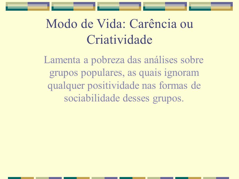 Modo de Vida: Carência ou Criatividade Lamenta a pobreza das análises sobre grupos populares, as quais ignoram qualquer positividade nas formas de soc