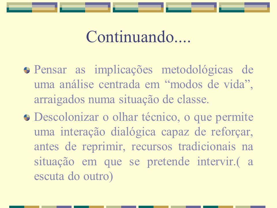 Continuando.... Pensar as implicações metodológicas de uma análise centrada em modos de vida, arraigados numa situação de classe. Descolonizar o olhar