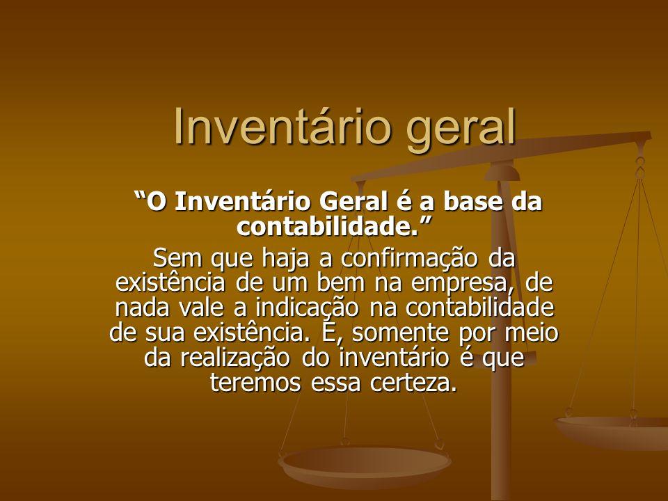 Inventário geral O Inventário Geral é a base da contabilidade. O Inventário Geral é a base da contabilidade. Sem que haja a confirmação da existência