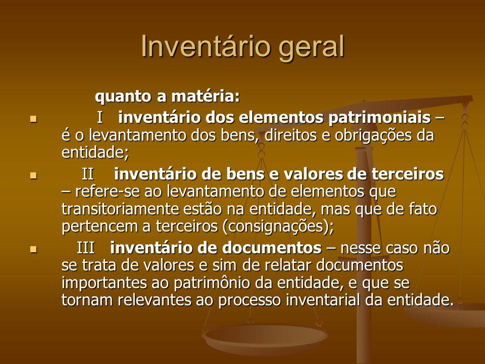 Inventário geral quanto a matéria: quanto a matéria: I inventário dos elementos patrimoniais – é o levantamento dos bens, direitos e obrigações da ent