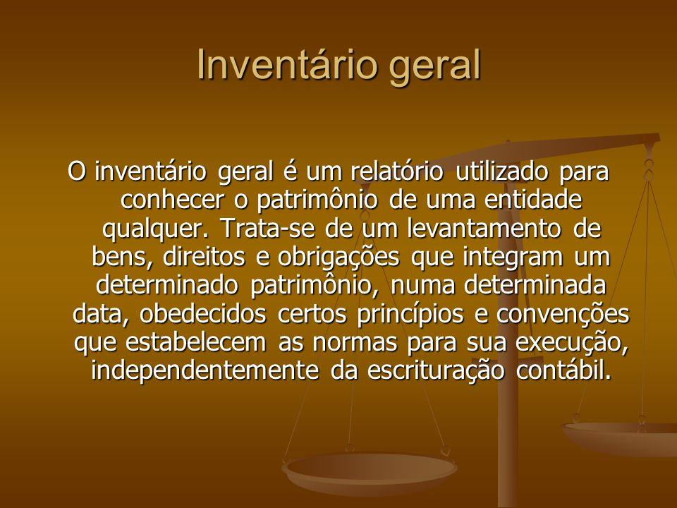 Inventário geral O inventário geral é um relatório utilizado para conhecer o patrimônio de uma entidade qualquer. Trata-se de um levantamento de bens,